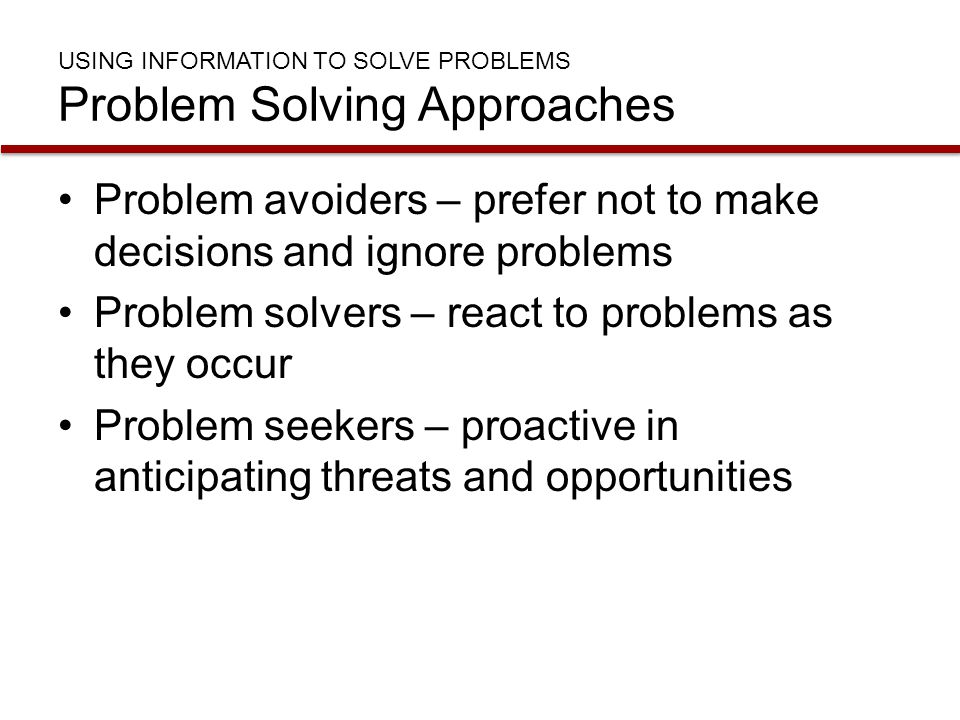USING INFORMATION TO Solve Problems Problem Solving Approaches