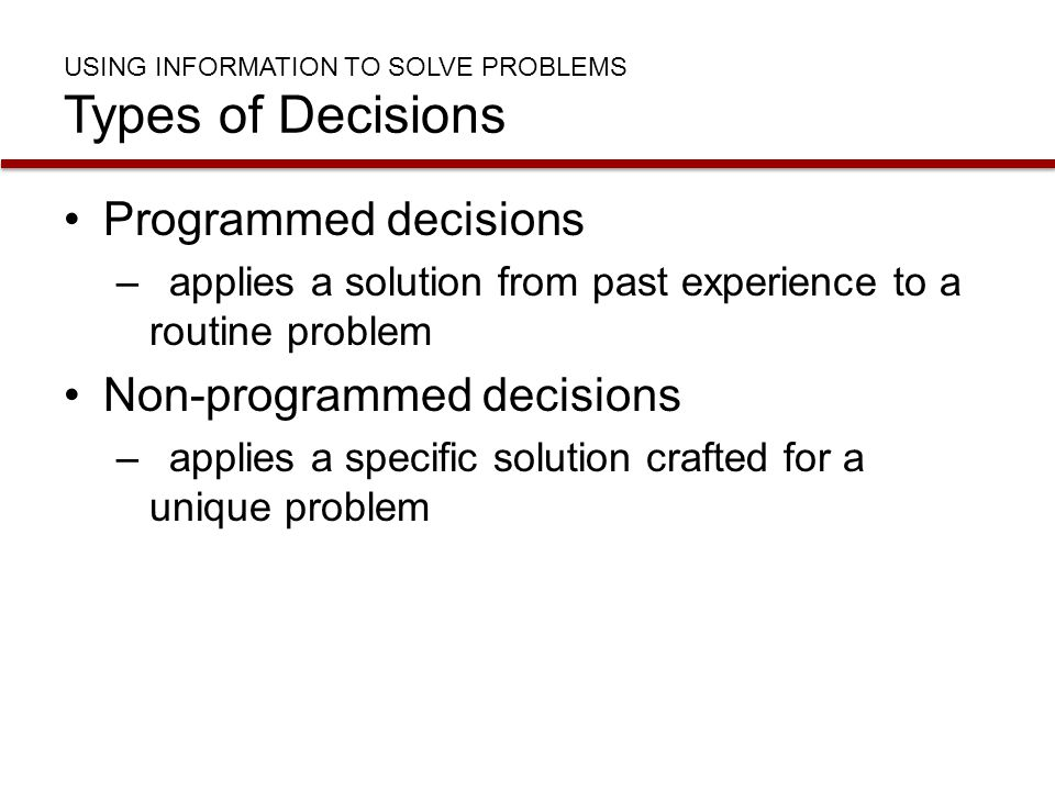 USING INFORMATION TO SOLVE PROBLEMS Types of Decisions