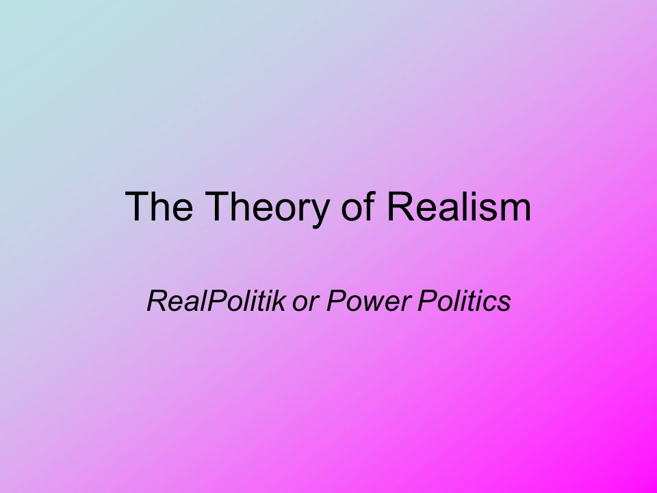 RealPolitik or Power Politics
