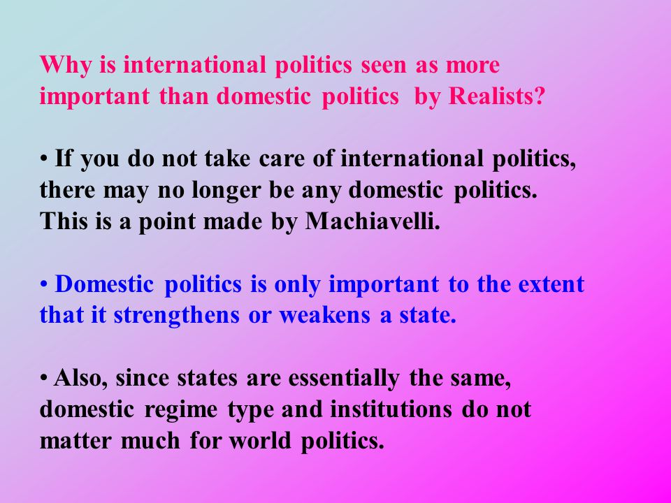 Why is international politics seen as more important than domestic politics by Realists