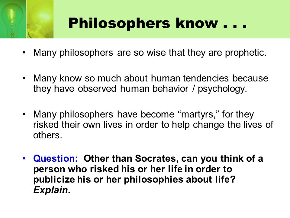 Philosophers know . . . Many philosophers are so wise that they are prophetic.