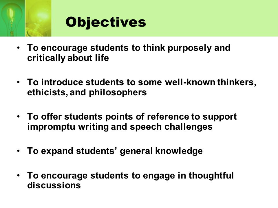Objectives To encourage students to think purposely and critically about life.