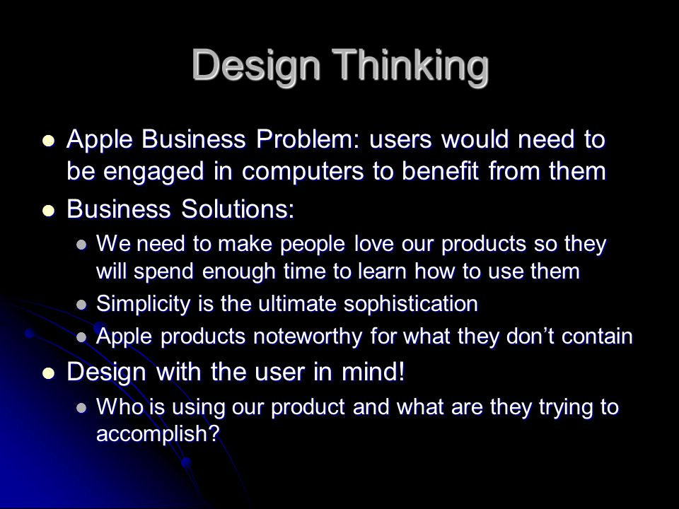 Design Thinking Apple Business Problem: users would need to be engaged in computers to benefit from them.