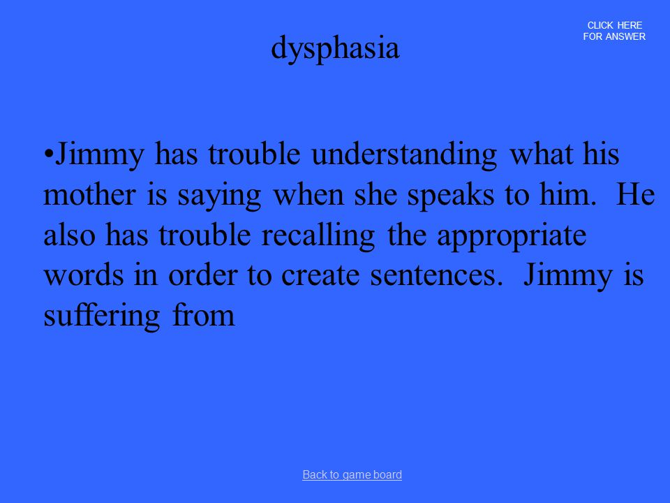 CLICK HERE FOR ANSWER dysphasia.