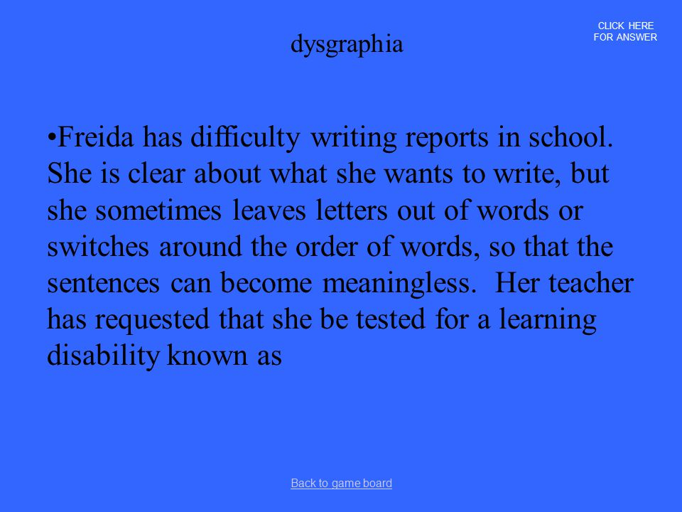 CLICK HERE FOR ANSWER dysgraphia.