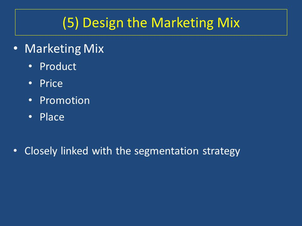 (5) Design the Marketing Mix
