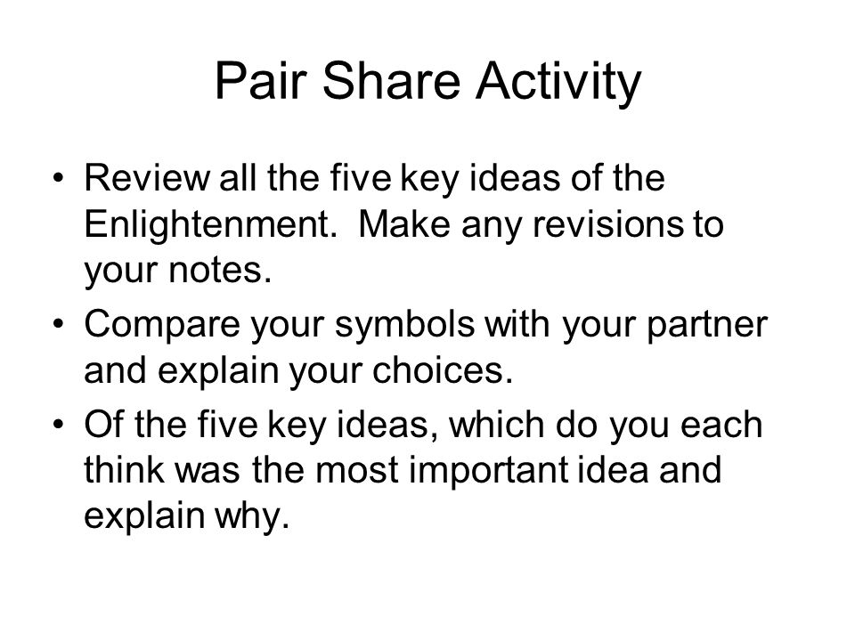 Pair Share Activity Review all the five key ideas of the Enlightenment. Make any revisions to your notes.