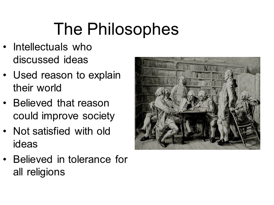 The Philosophes Intellectuals who discussed ideas