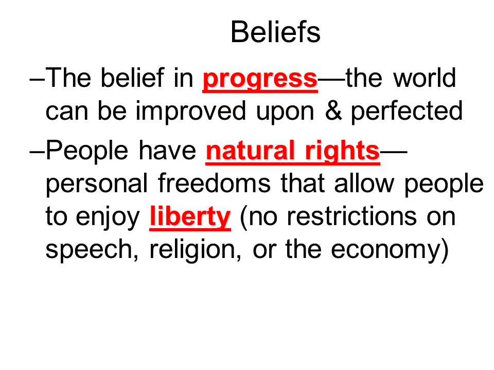 Beliefs The belief in progress—the world can be improved upon & perfected.