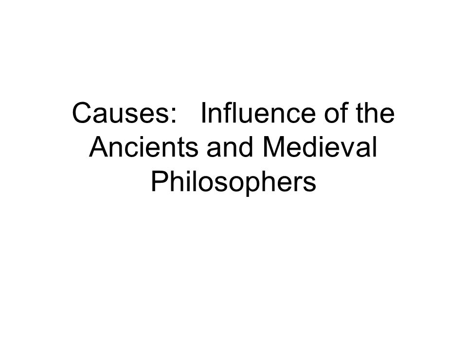 Causes: Influence of the Ancients and Medieval Philosophers