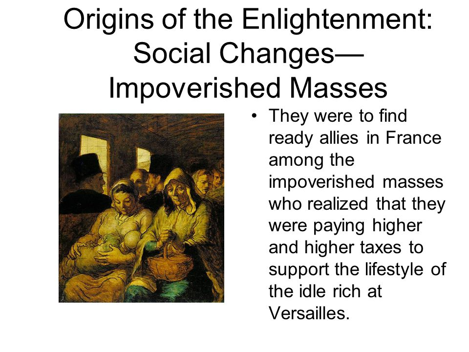 Origins of the Enlightenment: Social Changes—Impoverished Masses