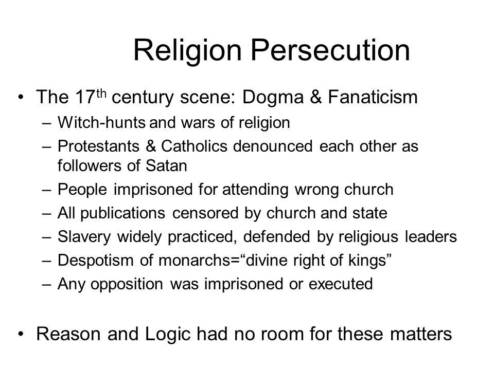Religion Persecution The 17th century scene: Dogma & Fanaticism
