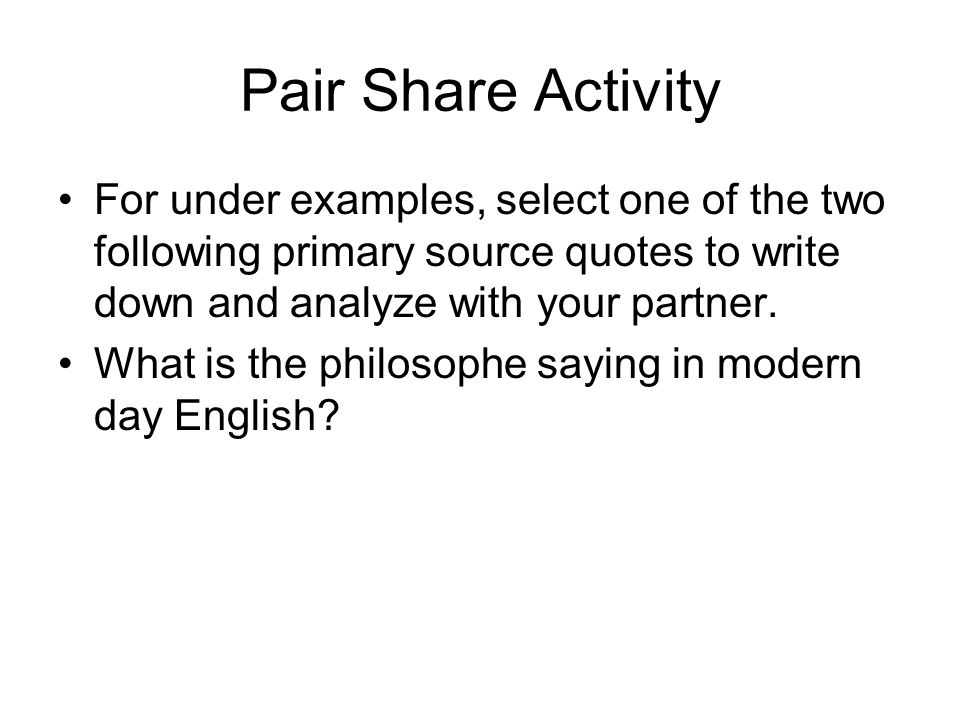 Pair Share Activity For under examples, select one of the two following primary source quotes to write down and analyze with your partner.