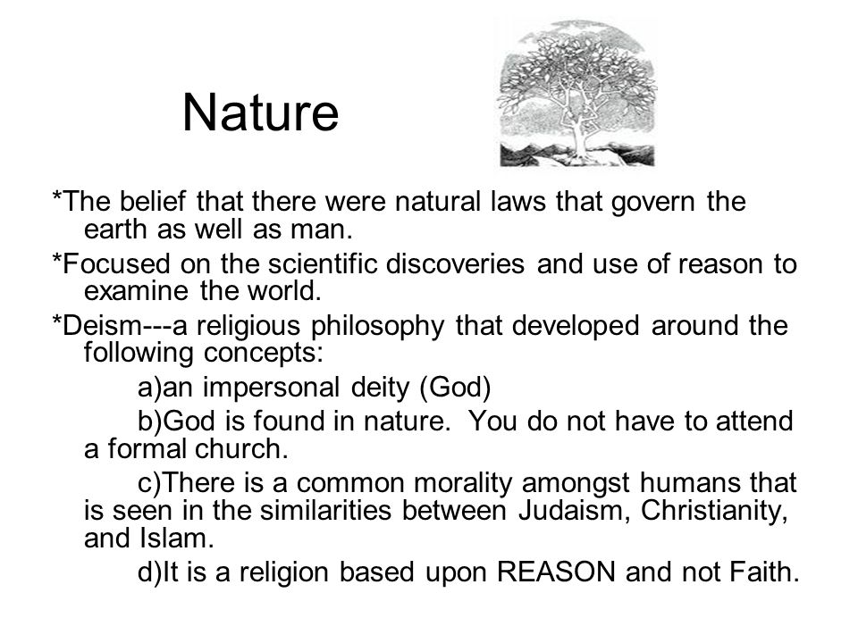 Nature *The belief that there were natural laws that govern the earth as well as man.