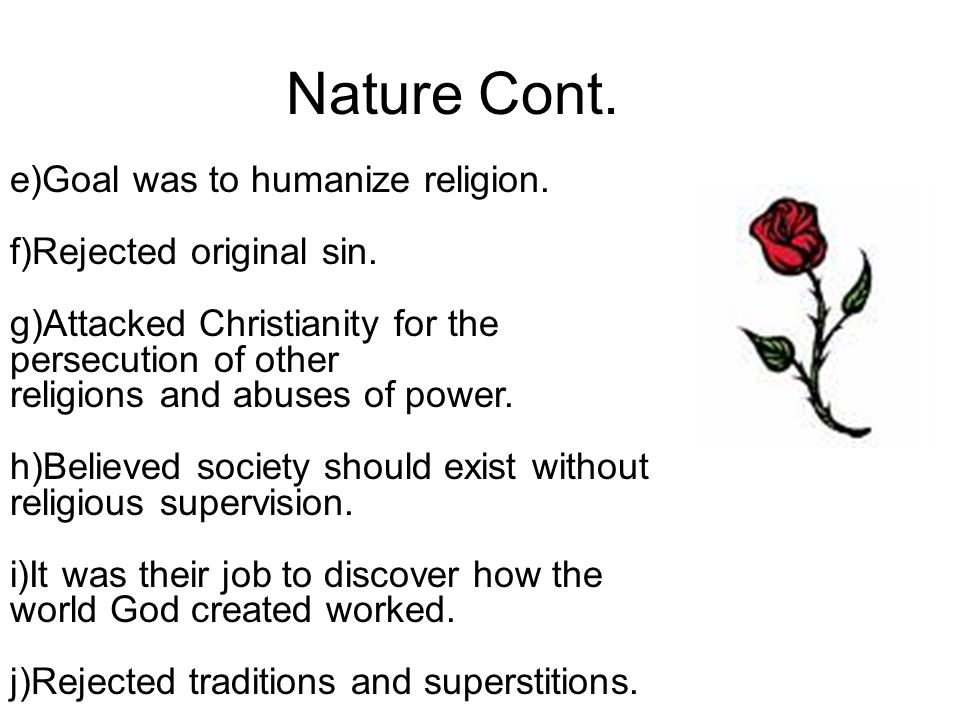 Nature Cont. e)Goal was to humanize religion. f)Rejected original sin.