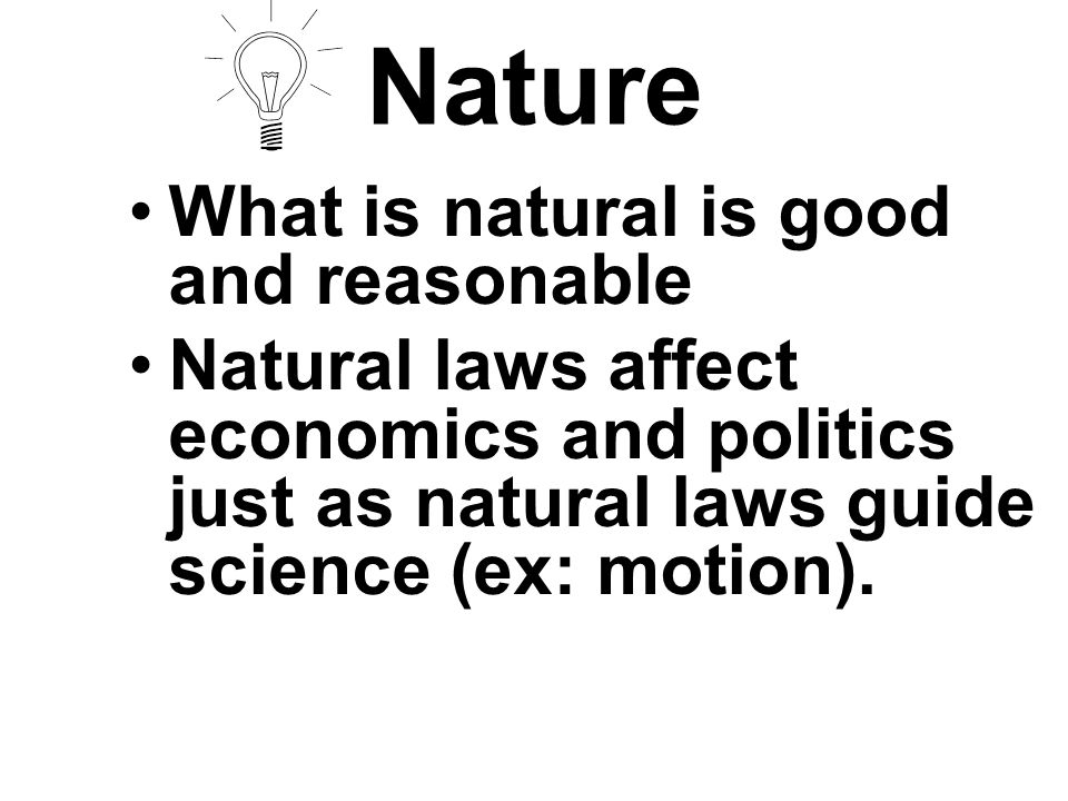 Nature What is natural is good and reasonable