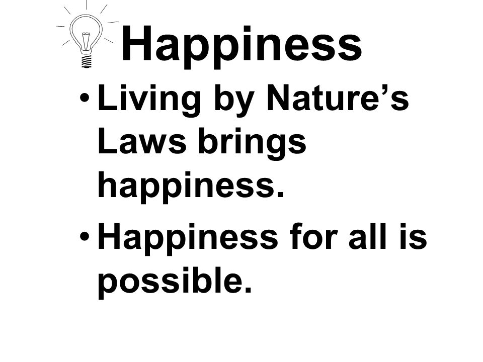 Happiness Living by Nature's Laws brings happiness.