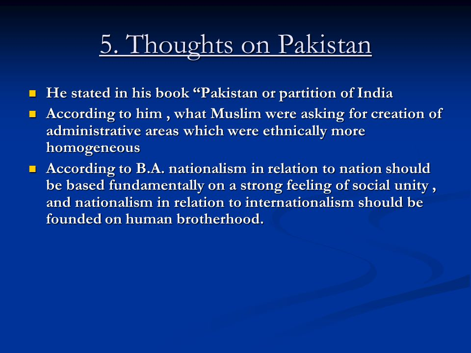5. Thoughts on Pakistan He stated in his book Pakistan or partition of India.