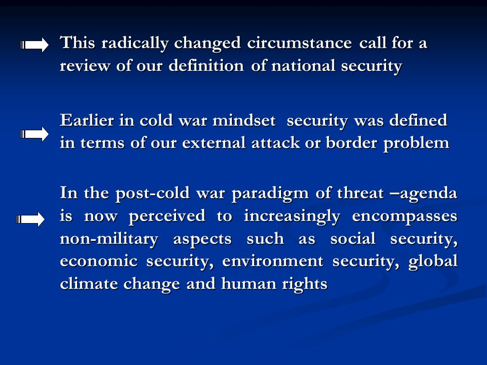 This radically changed circumstance call for a review of our definition of national security