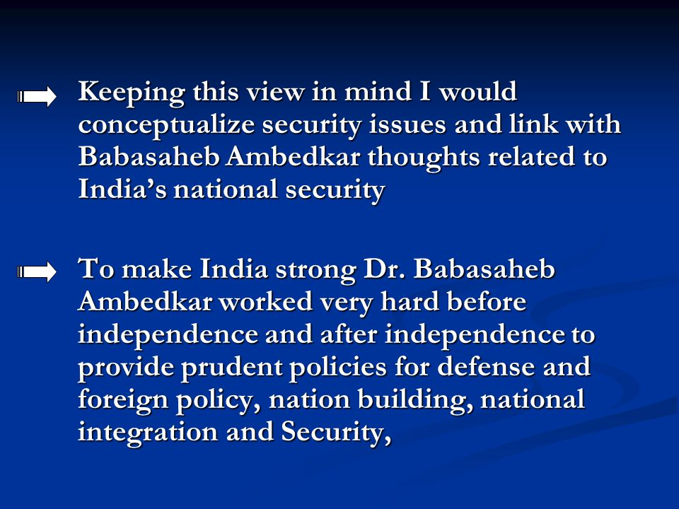 Keeping this view in mind I would conceptualize security issues and link with Babasaheb Ambedkar thoughts related to India's national security