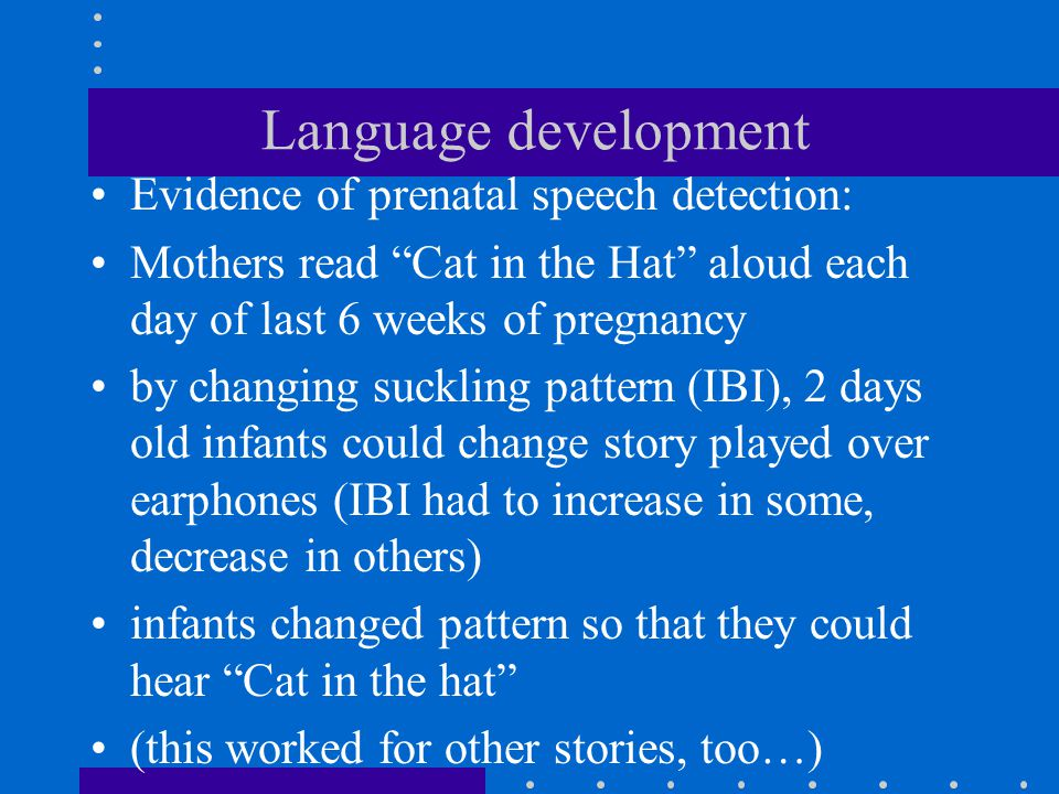 Language development Evidence of prenatal speech detection: