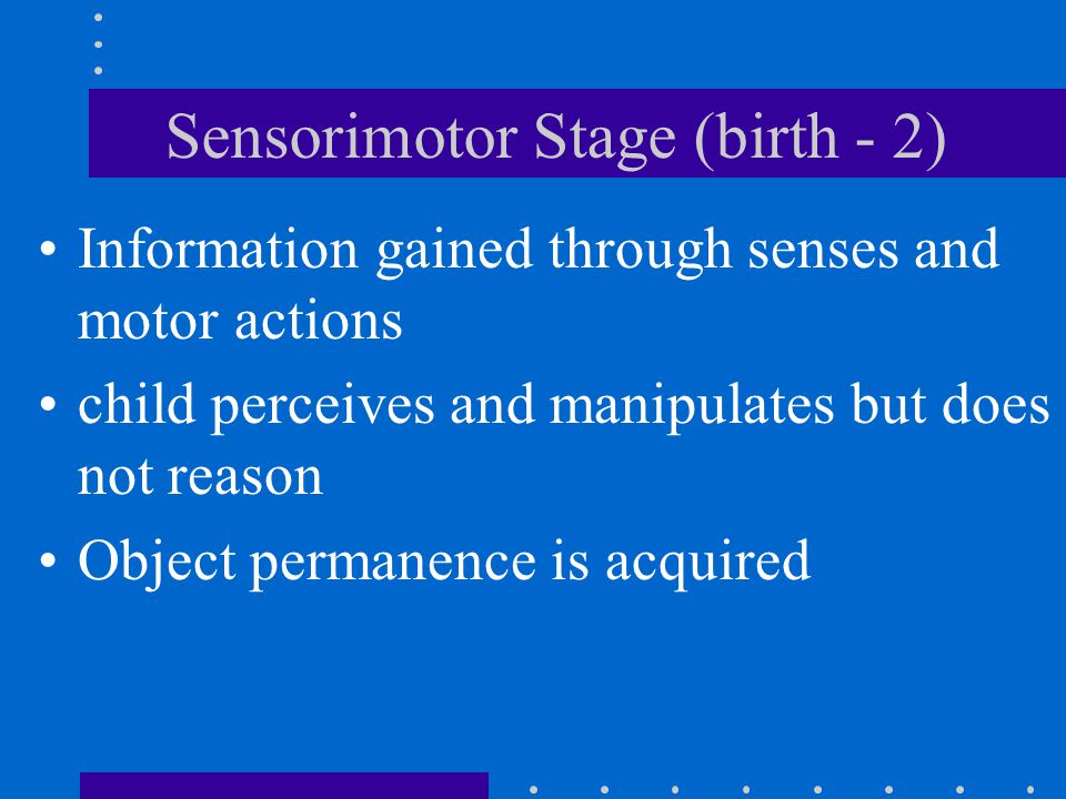 Sensorimotor Stage (birth - 2)