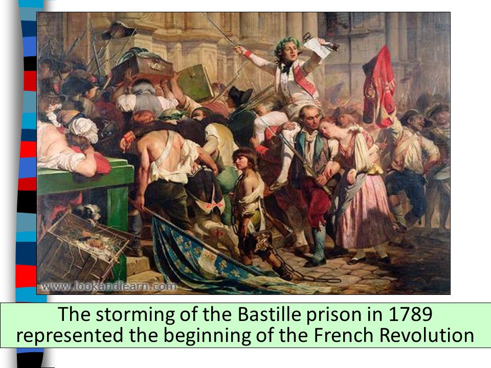 The storming of the Bastille prison in 1789 represented the beginning of the French Revolution