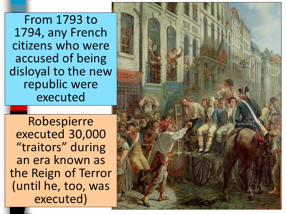 From 1793 to 1794, any French citizens who were accused of being disloyal to the new republic were executed