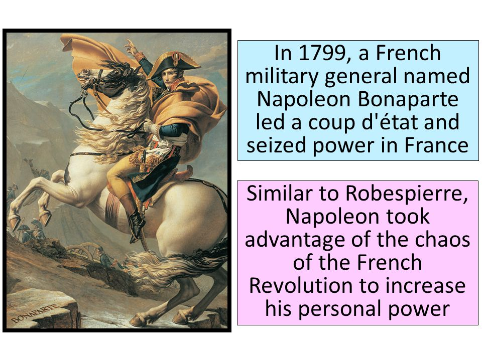 In 1799, a French military general named Napoleon Bonaparte led a coup d état and seized power in France