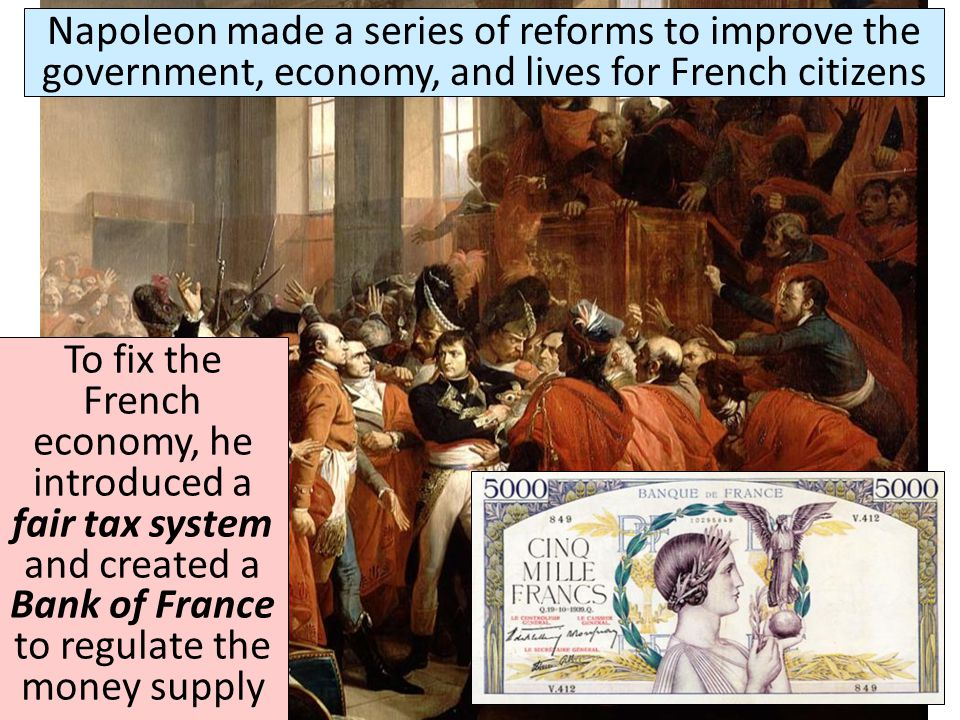 Napoleon made a series of reforms to improve the government, economy, and lives for French citizens