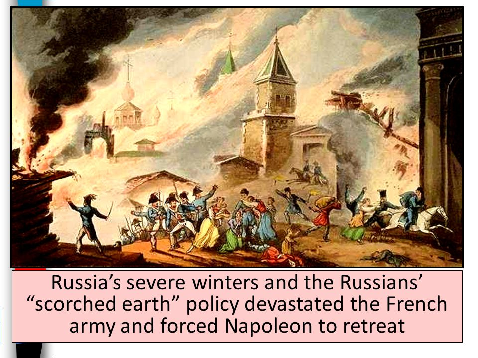 Russia's severe winters and the Russians' scorched earth policy devastated the French army and forced Napoleon to retreat