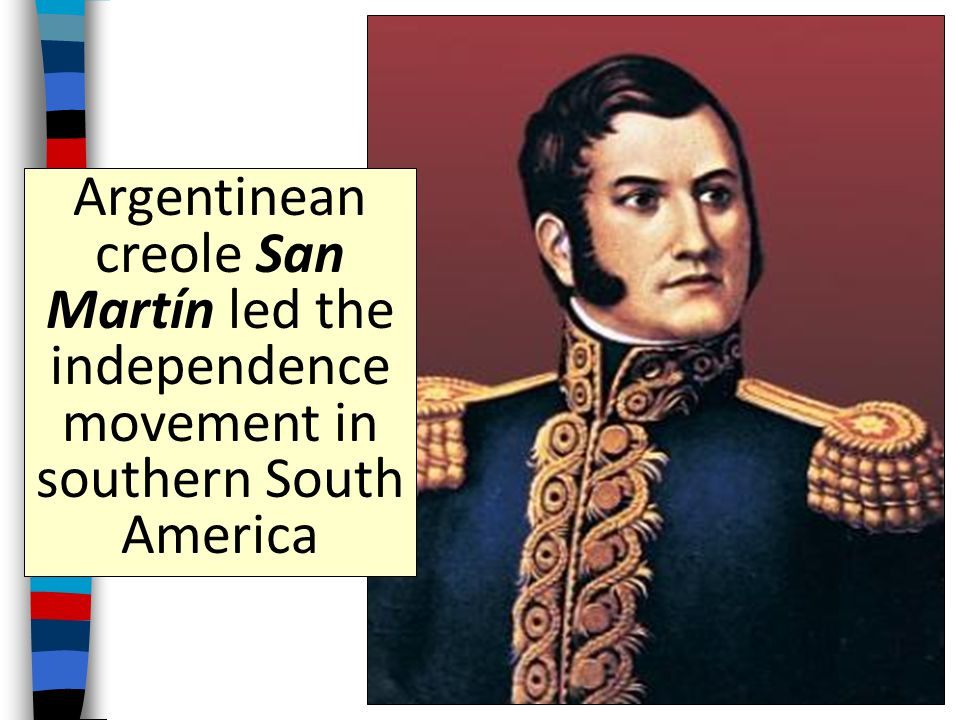 Argentinean creole San Martín led the independence movement in southern South America