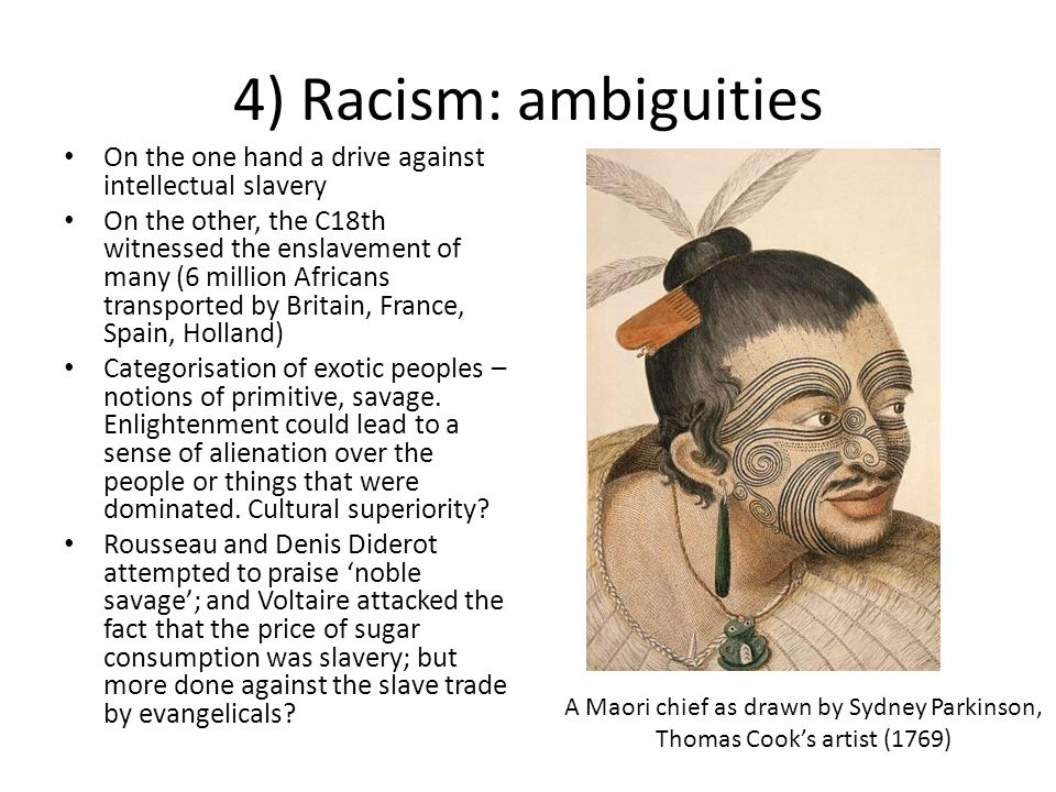 4) Racism: ambiguities On the one hand a drive against intellectual slavery.