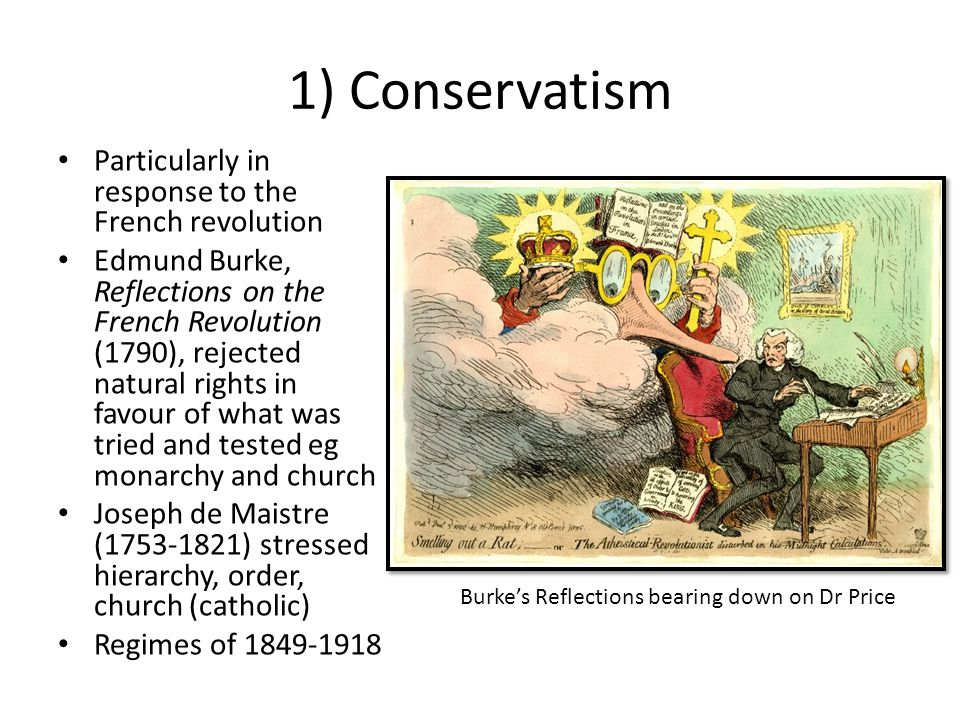 1) Conservatism Particularly in response to the French revolution