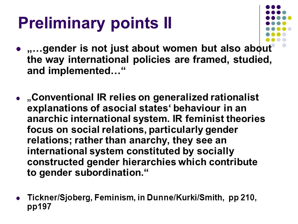 "Preliminary points II ""…gender is not just about women but also about the way international policies are framed, studied, and implemented…"