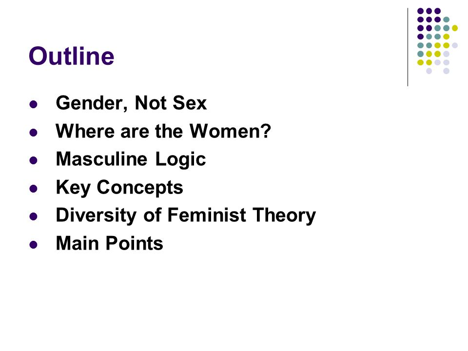 Outline Gender, Not Sex Where are the Women Masculine Logic