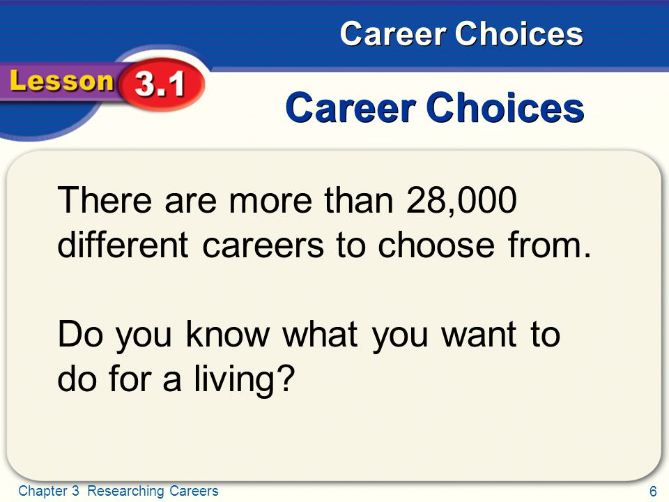 Career Choices There are more than 28,000 different careers to choose from.