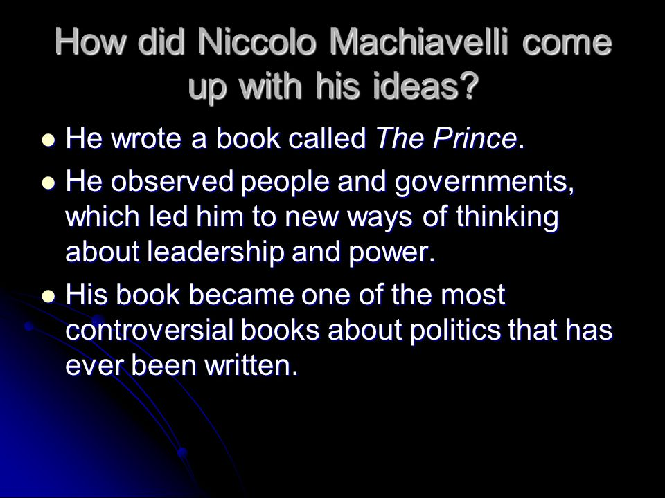 How did Niccolo Machiavelli come up with his ideas