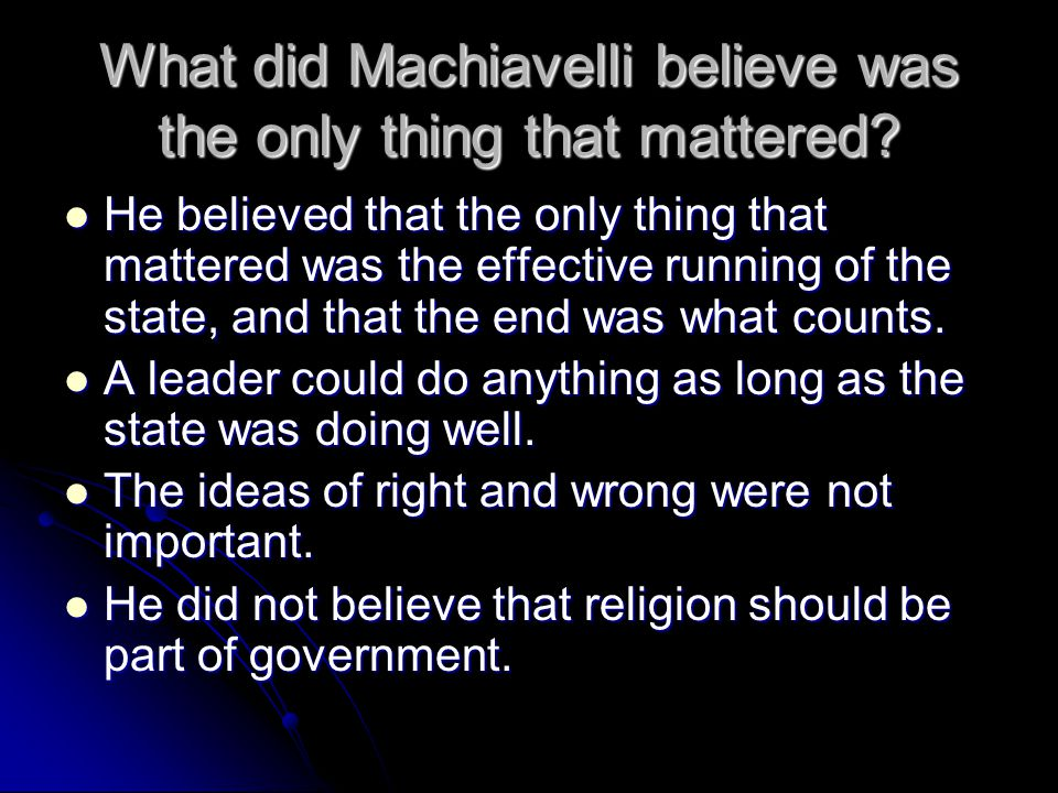 What did Machiavelli believe was the only thing that mattered