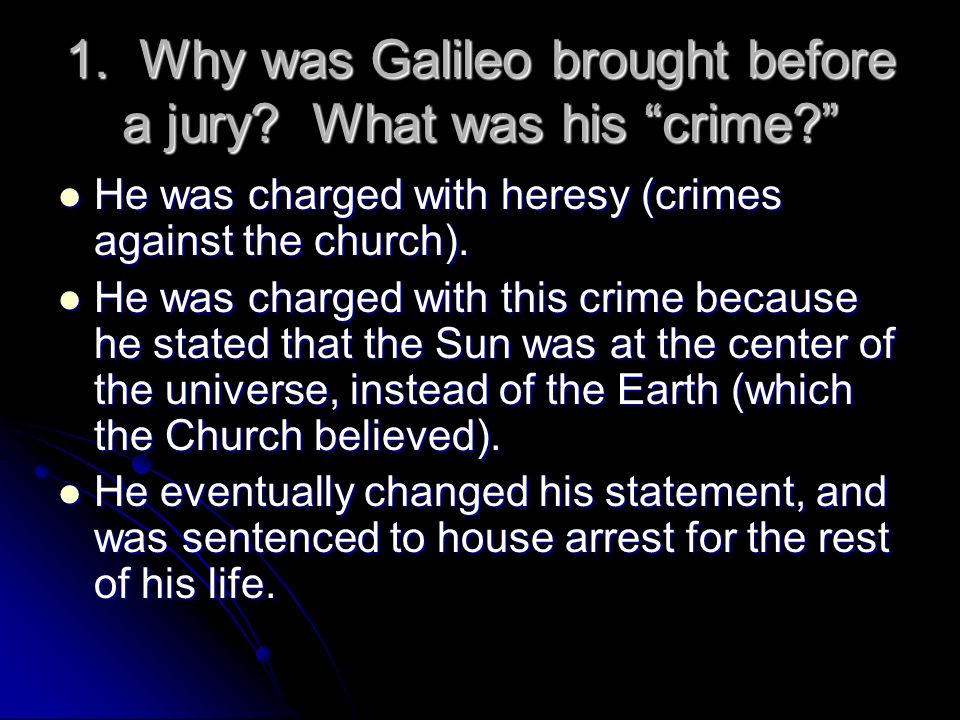 1. Why was Galileo brought before a jury What was his crime