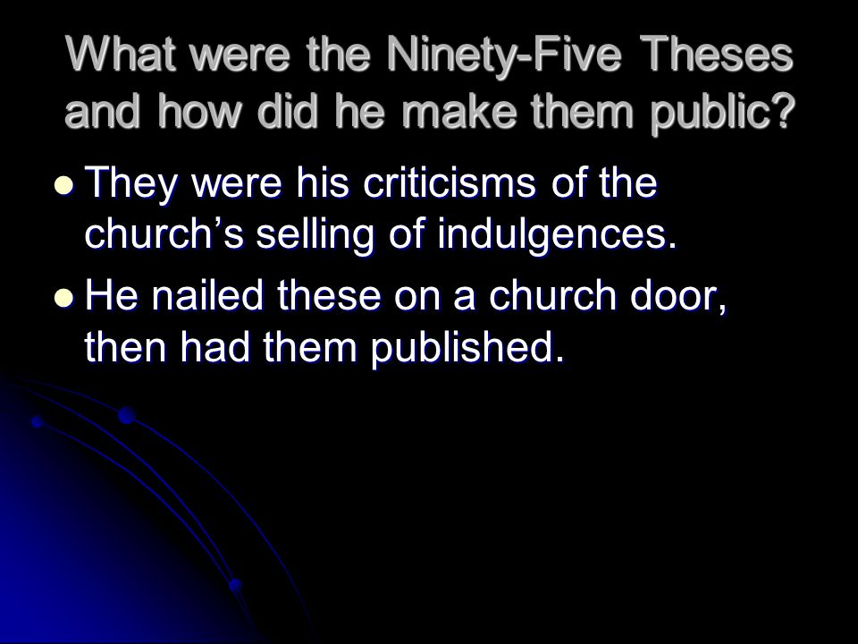 What were the Ninety-Five Theses and how did he make them public