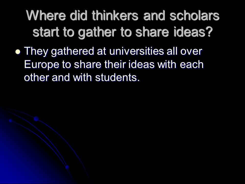 Where did thinkers and scholars start to gather to share ideas