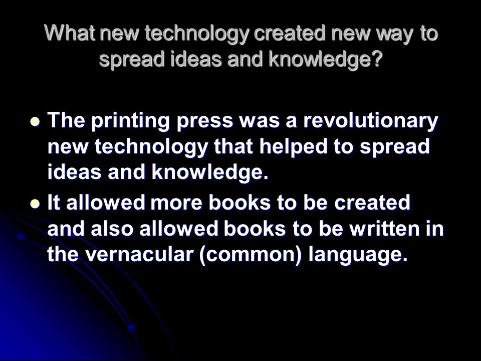 What new technology created new way to spread ideas and knowledge