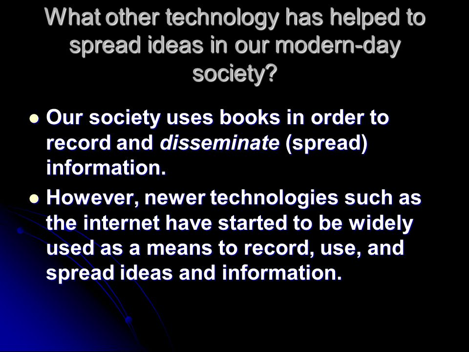 What other technology has helped to spread ideas in our modern-day society