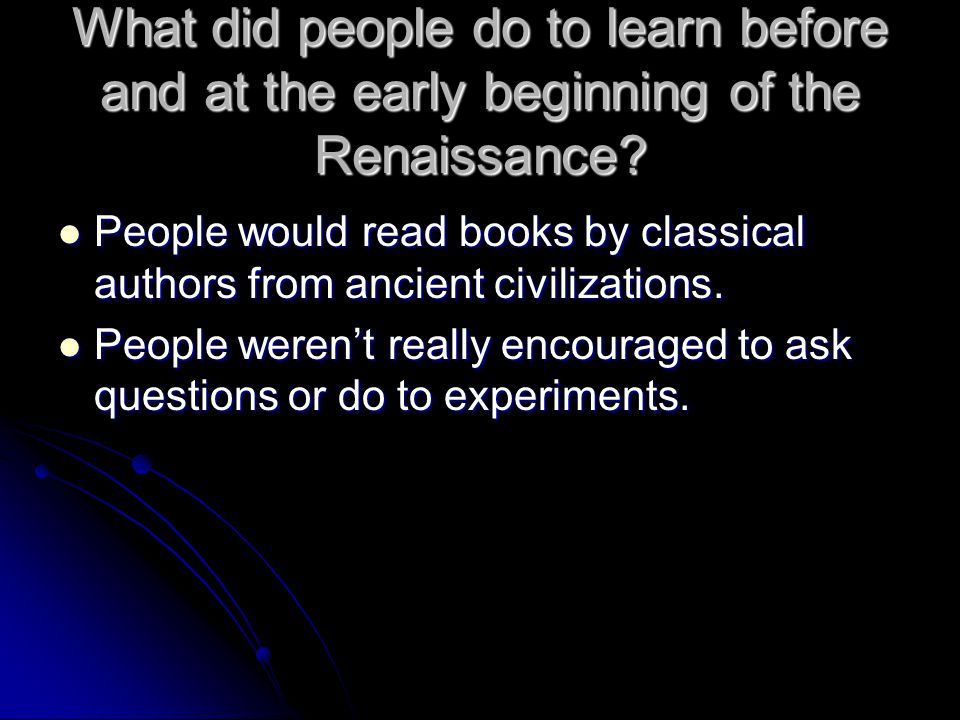 What did people do to learn before and at the early beginning of the Renaissance