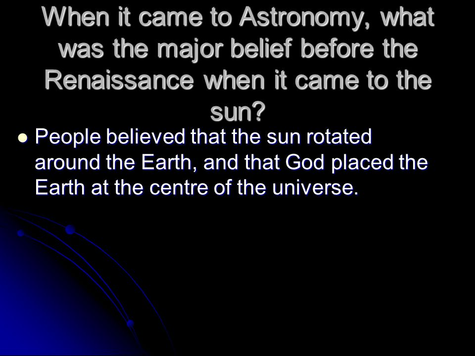 When it came to Astronomy, what was the major belief before the Renaissance when it came to the sun