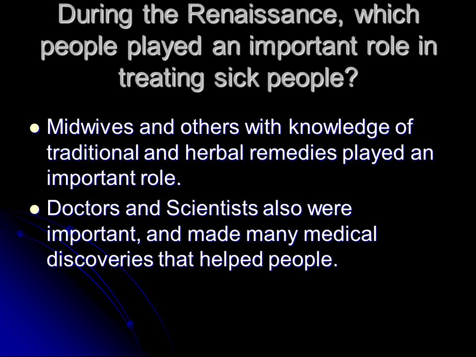 During the Renaissance, which people played an important role in treating sick people