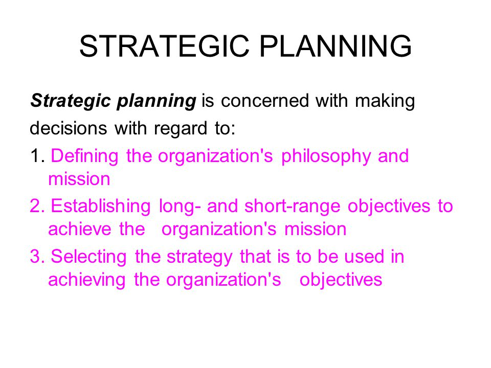 STRATEGIC PLANNING Strategic planning is concerned with making