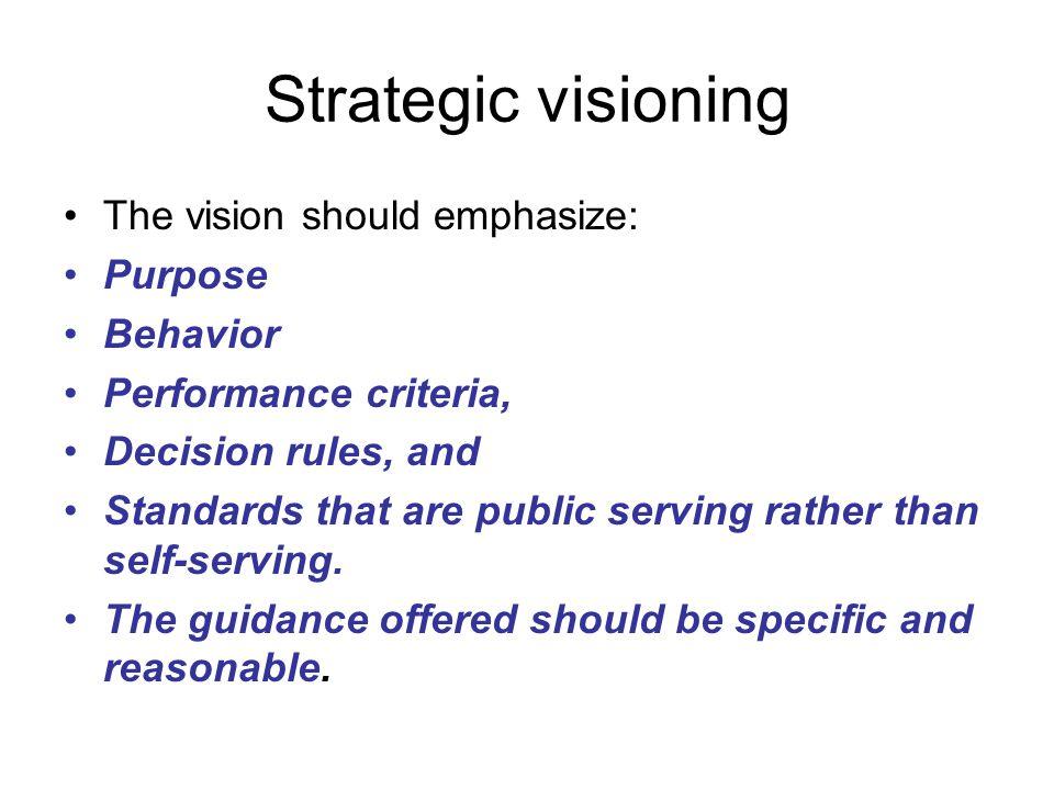 Strategic visioning The vision should emphasize: Purpose Behavior