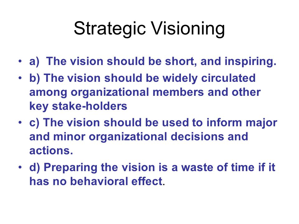 Strategic Visioning a) The vision should be short, and inspiring.